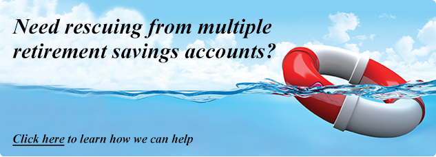 Need rescuing from multiple retirement savings accounts? Click here to learn how we can help