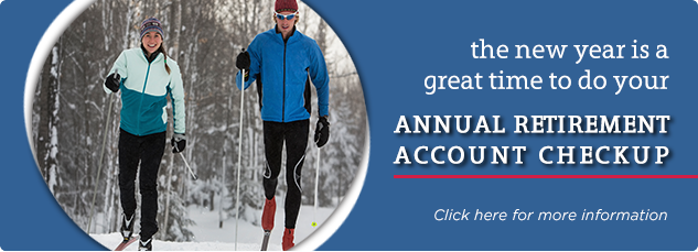 The new year is a great time to do your Annual Retirement Account Checkup. Click here for more information.
