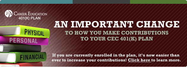 Career Education 401k plan. An important change to how you make contributions to your CEC 401k plan. If you are currently enrolled in the plan, it's noew easier than ever to increase your contributions! Click here to learn more.