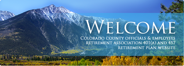 Welcome to Colorado county officials and employees retirement association 401A and 457 retirement plan website.