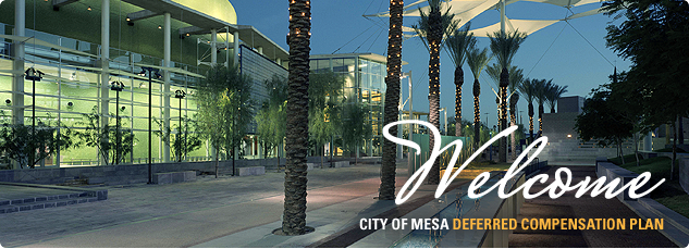 Welcome to the city of Mesa deferred compensation plan.