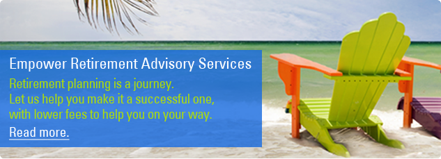 Empower Retirement Advisory Services. Retirement planning is a journey. Let us help you make it a successful one, with new lower fees to help you on your way. Read more.