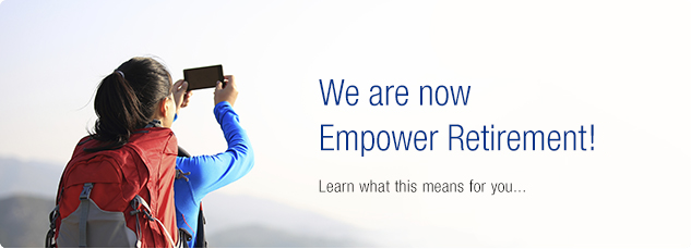 We are Empower Retirement! Learn more.