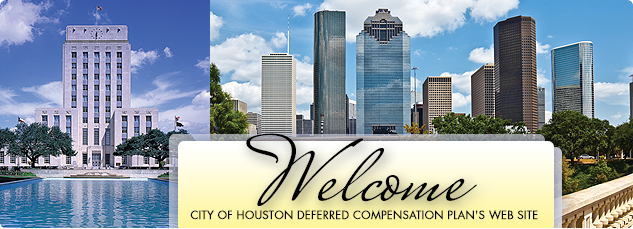Welcome City of houston deferred compensation plans web site.