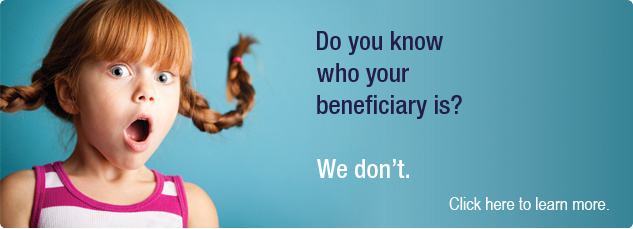 Do you know who your beneficiary is? We don't. Click here to update your beneficiary.