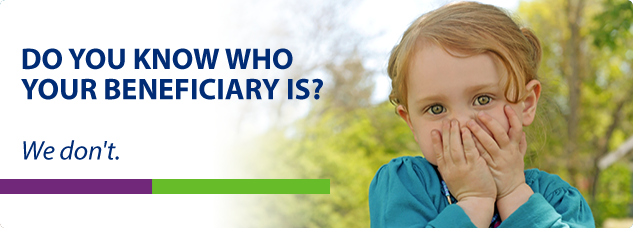 Do you know who your beneficiary is? We don't.