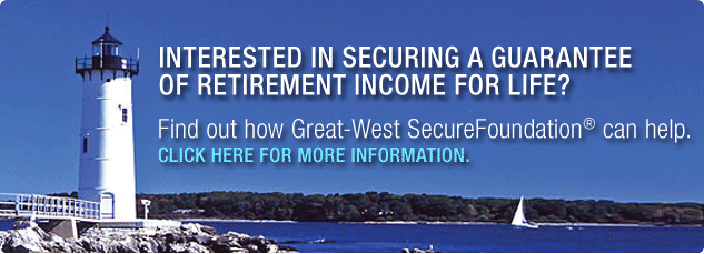 Interested in securing a guarantee of retirement income for life? Find out how Great-West SecureFoundation can help. Click here for more information