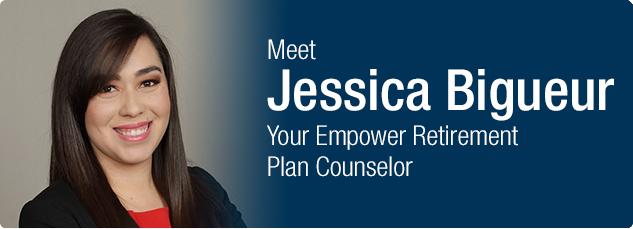 Meet Jessica Biqueur your Empower Retirement Plan Counselor