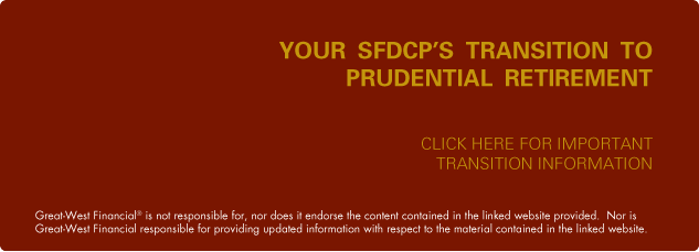 Your SFDCP's Transition to Prudential Retirement Click here for important transition information