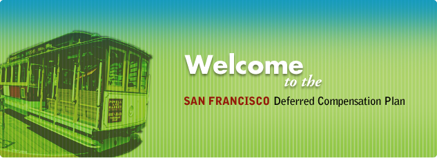 Welcome to the San Francisco Deferred Compensation Plan.