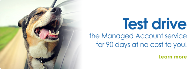 Test drive the Managed Account service for 90 days at no to you! Learn more.