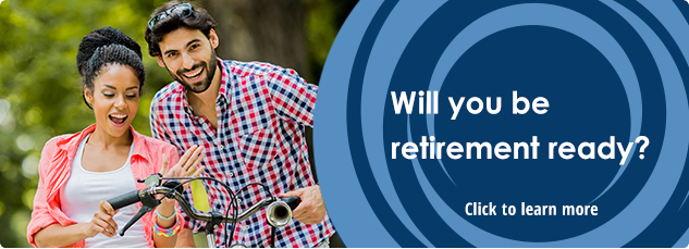 Will you be retirement ready? Click to learn more.