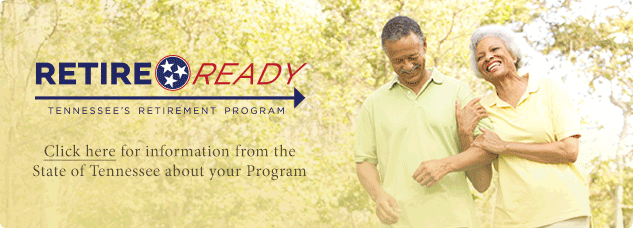 Retire Ready Tennessee. Click here for information from the State of Tennessee about your Program