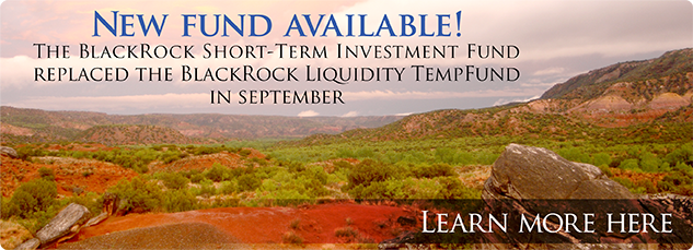 New fund coming soon! The blackRock Liquidity TempFund is being replaced in September. Learn more here.