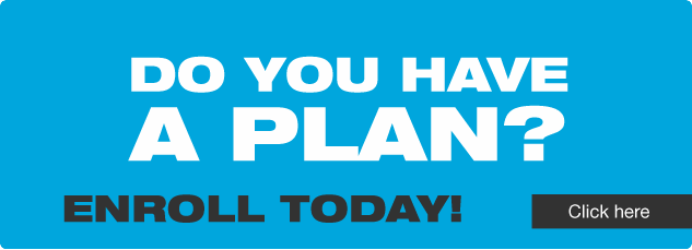 Do you have a PLAN? Enroll today! Click here.