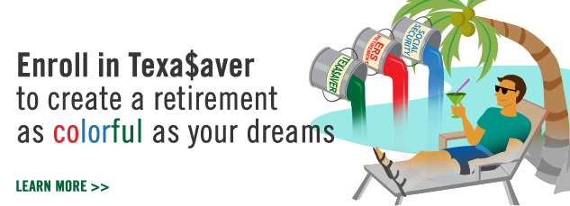 Enroll in TexaSaver to create a retirement as colorful as your dreams. Learn More.