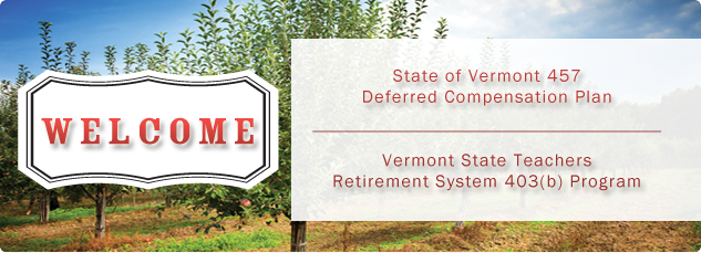 Welcome. State of Vermont 457 deferred Compensation Plan. Vermont State Teachers retirement system 403b program.