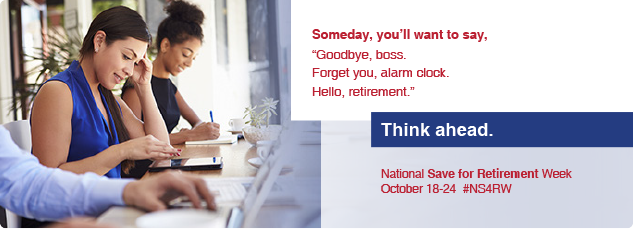 Think ahead. National Save for Retirement Week October 18-24