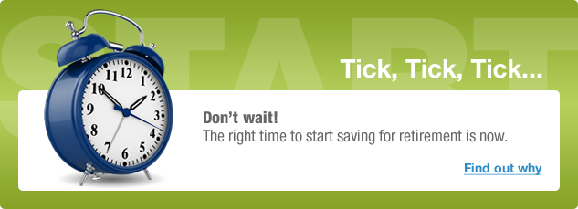 Don't wait. The right time to start saving for retirement is now.
