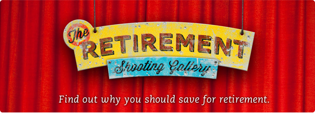 The Retirement Shooting Gallery. Find out why you should save for retirement.